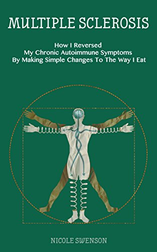 Multiple Sclerosis: How I Reversed My Chronic Autoimmune Symptoms By Making Simple Changes To The Way I Eat