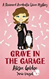 Grave in the Garage (A Reverend Annabelle Dixon Cozy Mystery) (Volume 4)