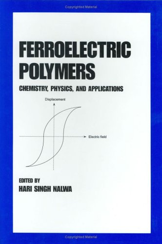 Ferroelectric Polymers: Chemistry: Physics, And Applications (Plastics Engineering)