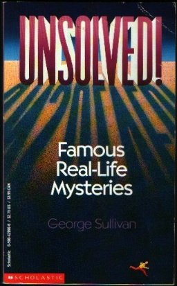 Unsolved! Famous Real-Life Mysteries, George Sullivan