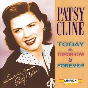 Patsy Cline - Today Tomorrow Forever - Zortam Music