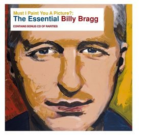 Must I Paint You a Picture: Essential Billy Bragg