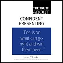 The Truth About Confident Presenting (       UNABRIDGED) by James O'Rourke Narrated by Dennis Holland