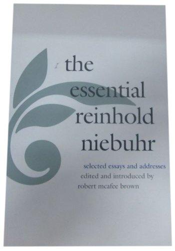 address essay essential niebuhr reinhold selected The essential reinhold niebuhrselected essays and addresses the essential reinhold niebuhr: selected essays and , the essential reinhold niebuhr.