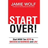 START OVER! Start NOW! Ten KEYS to SUCCESS in BUSINESS and in Life!