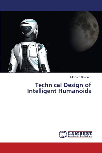 Technical Design of Intelligent Humanoids