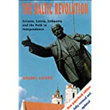 The Baltic Revolution: Estonia, Latvia, Lithuania and the Path to Independenceby Anatol Lieven