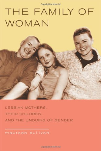 The Family Of Woman: Lesbian Mothers, Their Children, And The Undoing Of Gender front-875533