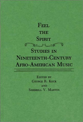 Feel the Spirit: Studies in Nineteenth-Century Afro-American Music (Contributions in Afro-American and African Studies: Contemporary Black Poets)