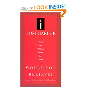 Would You Believe? Finding God Without Losing Your Mind Tom Harpur