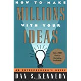 How to Make Millions with Your Ideas: An Entrepreneur's Guide ~ Dan S. Kennedy