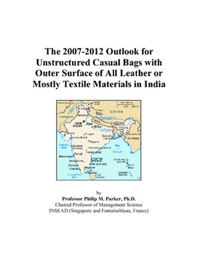 The 2007-2012 Outlook for Unstructured Casual Bags with Outer Surface of All Leather or Mostly Textile Materials in India