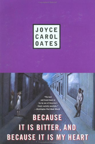 Because It Is Bitter, and Because It Is My Heart, JOYCE CAROL OATES
