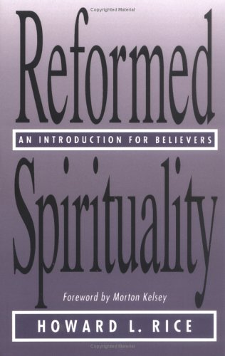 Reformed Spirituality : An Introduction for Believers, HOWARD L. RICE