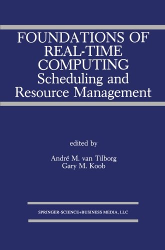 Foundations of Real-Time Computing: Scheduling and Resource Management (The Springer International Series in Engineering