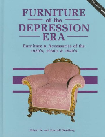 Furniture of the Depression Era: Furniture and Accessories of the 1920s, 1930s, and 1940s