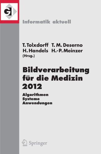 Bildverarbeitung fur die Medizin 2012: Algorithmen - Systeme - Anwendungen. Proceedings des Workshops vom 18. bis 20. Marz 2012 in Berlin (Informatik aktuell) (German and English Edition) (Tapa Blanda)