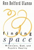 Finding Space: Winnicott, God, And Psychic Reality