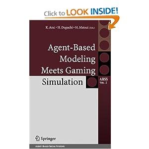 Agent-Based Modeling Meets Gaming Simulation H. Deguchi, H. Matsui, K. Arai