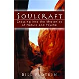 Soulcraft: Crossing into the Mysteries of Nature and Psyche ~ Bill Plotkin