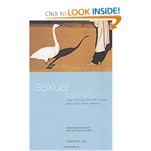 Sexual Selections: What We Can and Can't Learn About Sex from Animals Marlene Zuk