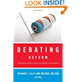 Debating Reform: Conflicting Perspectives on How to Fix the American Political System (The Debating Politics Series...