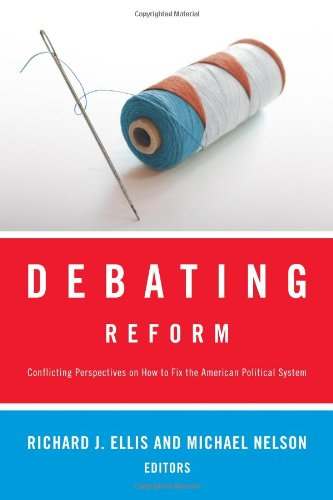 Debating Reform: Conflicting Perspectives on How to Fix the American Political System (The Debating Politics Series)