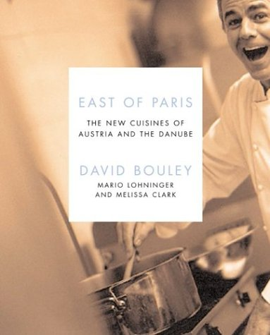 East of Paris: The New Cuisines of Austria and the Danube (Ecco) by David Bouley, Melissa Clark