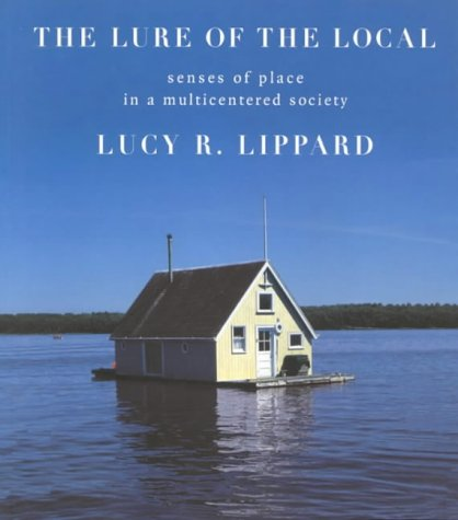 The Lure of the Local: Senses of Place in a Multicentered Society: The Sense of Place in a Multicentered Society