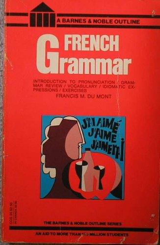 French Grammar : A Barnes & Noble Outline, Francis M. Dumont; Francis M. Du Mont