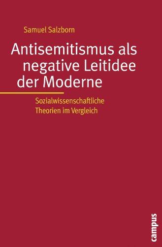 Antisemitismus als negative Leitidee der Moderne. Sozialwissenschaftliche Theorien im Vergleich.