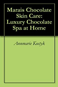 Marais Chocolate Skin Care: Luxury Chocolate Spa at Home