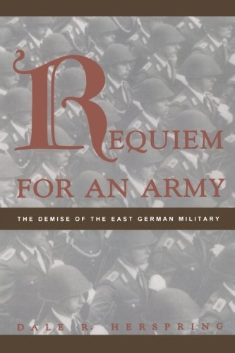 Requiem for an Army: The Demise of the East German Military