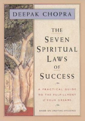 The Seven Spiritual Laws of Success: A Practical Guide to the Fulfillment of Your Dreams [7 SPIRITUAL LAWS OF SUCCESS]