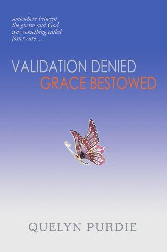 La validation refusé Grace Bestowed : quelque part entre le Ghetto et Dieu était quelque chose appelé Foster Care.