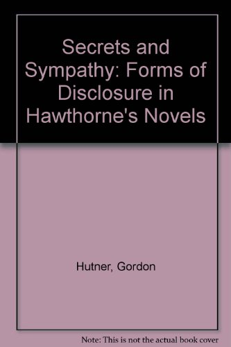 Secrets and Sympathy: Forms of Disclosure in Hawthorne's Novels