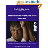 Traditionelles Fudokan Karate - Mein Weg: Grundlegende psychologische und physikalische Prinzipien des Karate