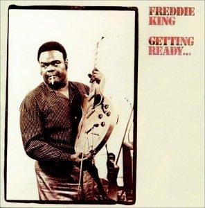 Freddie King - Getting Ready - Zortam Music