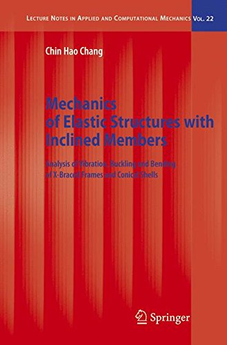 Mechanics of Elastic Structures with Inclined Members: Analysis of Vibration, Buckling and Bending of X-Braced Frames and Conical Shells (Lecture Notes in Applied and Computational Mechanics)
