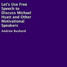 Let's Use Free Speech to Discuss Michael Hyatt and Other Motivational Speakers Audiobook by Andrew Bushard Narrated by James Jacobs