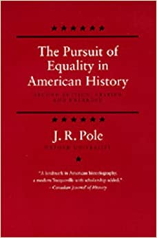 an analysis of equality in the pursuit of equality in american history by jrpole Jeffrey prager, the pursuit of equality in american history j r pole , american  journal of sociology 85, no 5 (mar, 1980): 1252-1256.