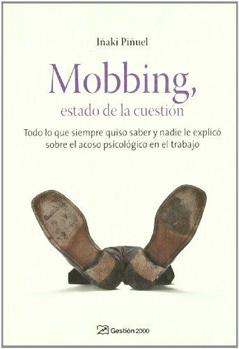 Mobbing, estado de la cuestión: Cómo prevenir y defenderse del acoso laboral en la empresa