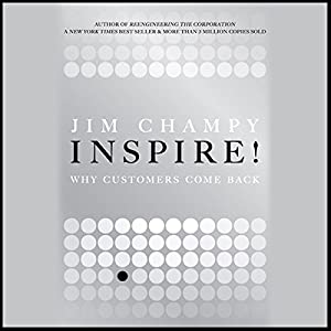 Inspire! Why Customers Come Back | [Jim Champy]