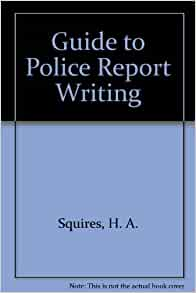 police report writing books Report writing for police and correctional officers 1 st edition bound book containing the complete text chapter 1 police reports and their purpose.