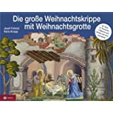 Die große Weihnachtskrippe - mit Weihnachtsgrotte: Original-Papierkrippe mit Figuren von Josef Führich und Weihnachtsgrotte von Hans Knapp. 41 ... (4 Teile) und 3 Bäume zum Ausschneiden