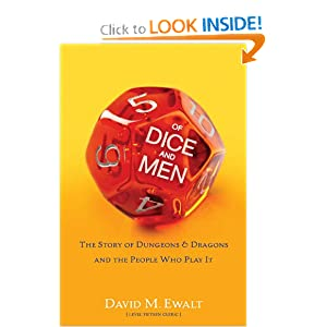 Of Dice and Men: The Story of Dungeons & Dragons and The People Who Play It by David M. Ewalt