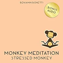 Stressed Monkey Meditation – Meditation For Reducing Stress  by Benjamin P Bonetti Narrated by Benjamin P Bonetti