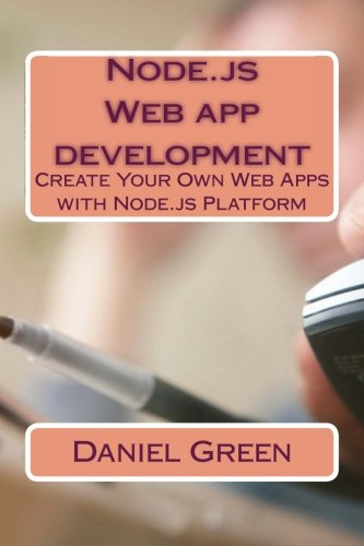 Node.js Web app development: Create Your Own Web Apps with Node.js Platform