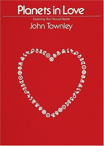 Planets in Love: Exploring Your Emotional and Sexual Needs, John Townley