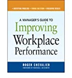 [(A Manager's Guide to Improving Workplace Performance: Identifying Problems, Finding Solutions, Evaluating Results )] [Author: Roger Chevalier] [Mar-2007]